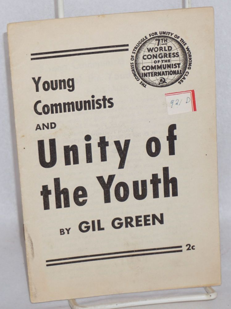 Young Communists and unity of the youth. Speech delivered at the Seventh World Congress of the Communist International. Gil Green, Gilbert.