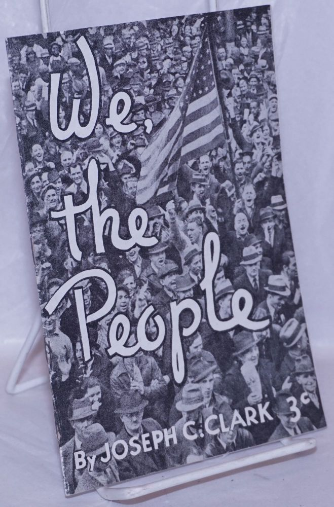 We, the people. Joseph C. Clark.