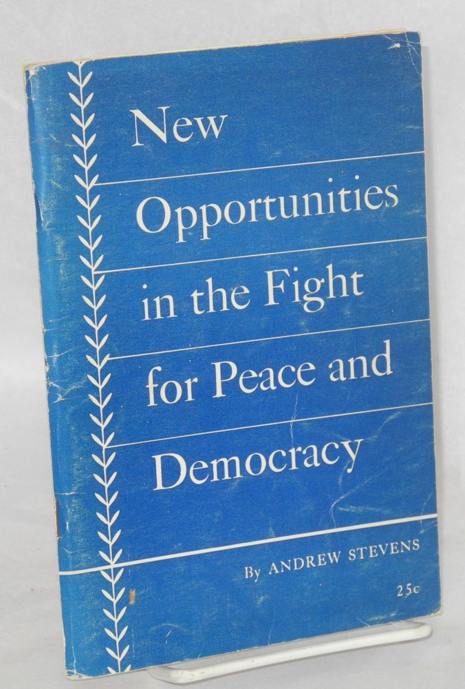 New opportunities in the fight for peace and democracy. Main report delivered at the National Conference of the Communist Party, USA. Andrew Stevens.