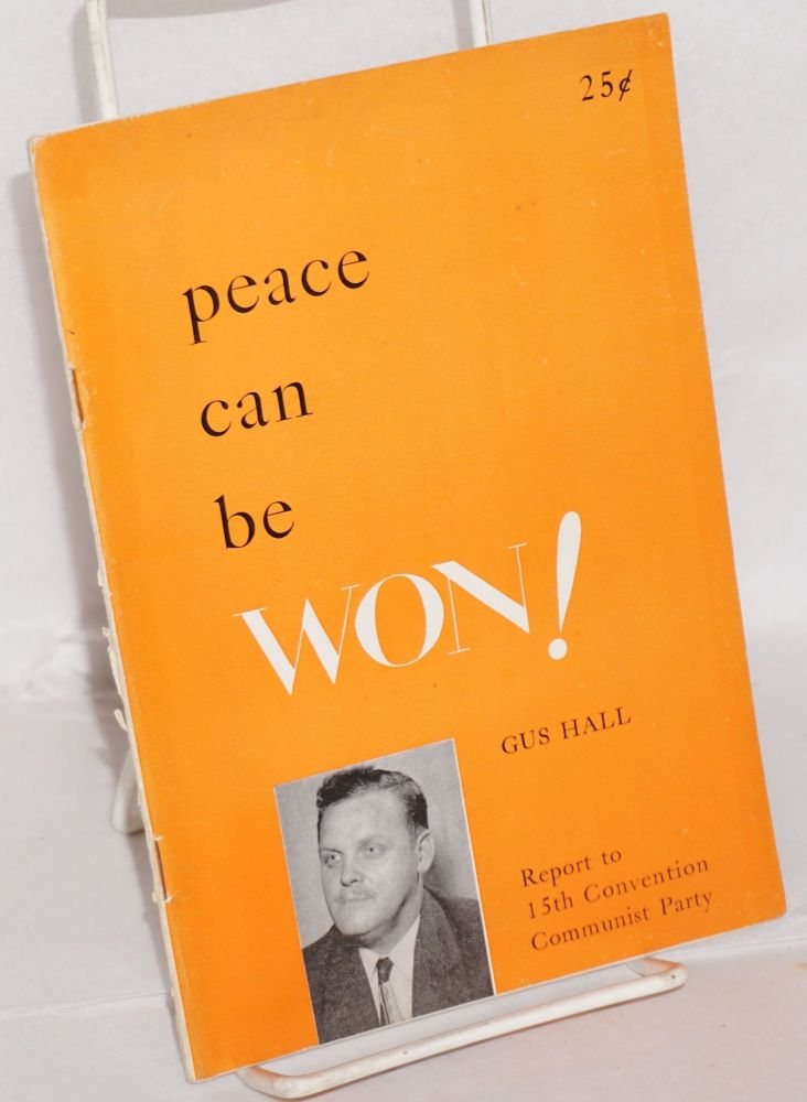 Peace can be won! Report to the 15th Convention, Communist Party, USA. Gus Hall.