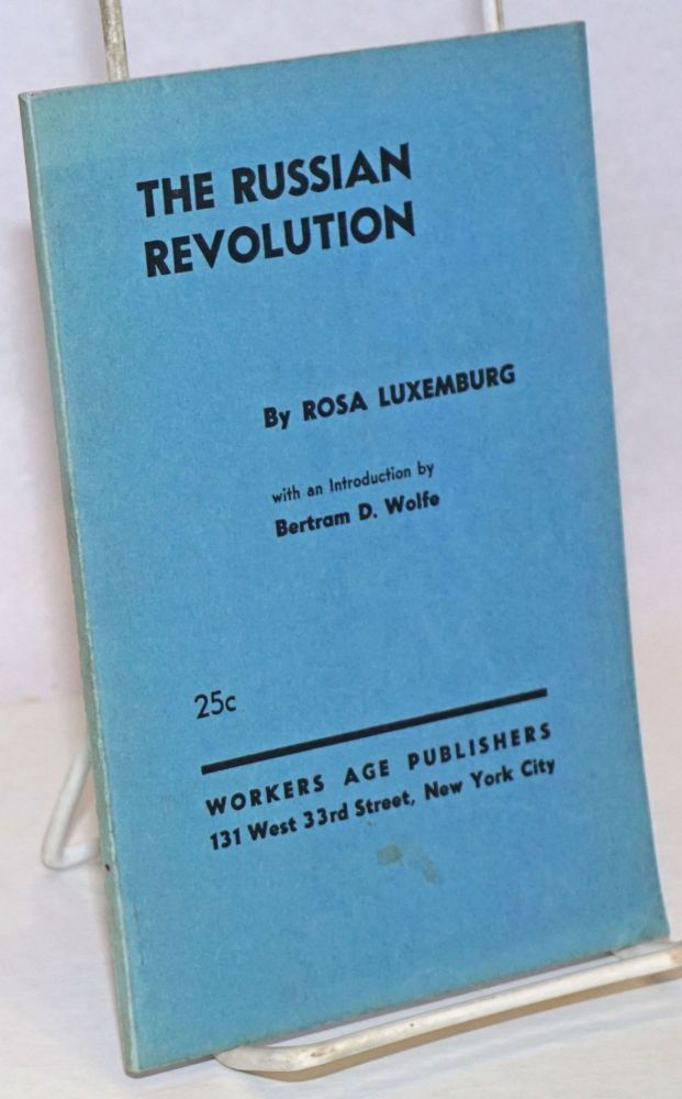 The Russian revolution. Translation and introduction by Betram D. Wolfe. Rosa Luxemburg.