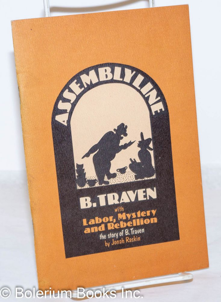 Assemblyline, with Labor, mystery and rebellion, the story of B. Traven by Jonah Raskin. B. Traven.