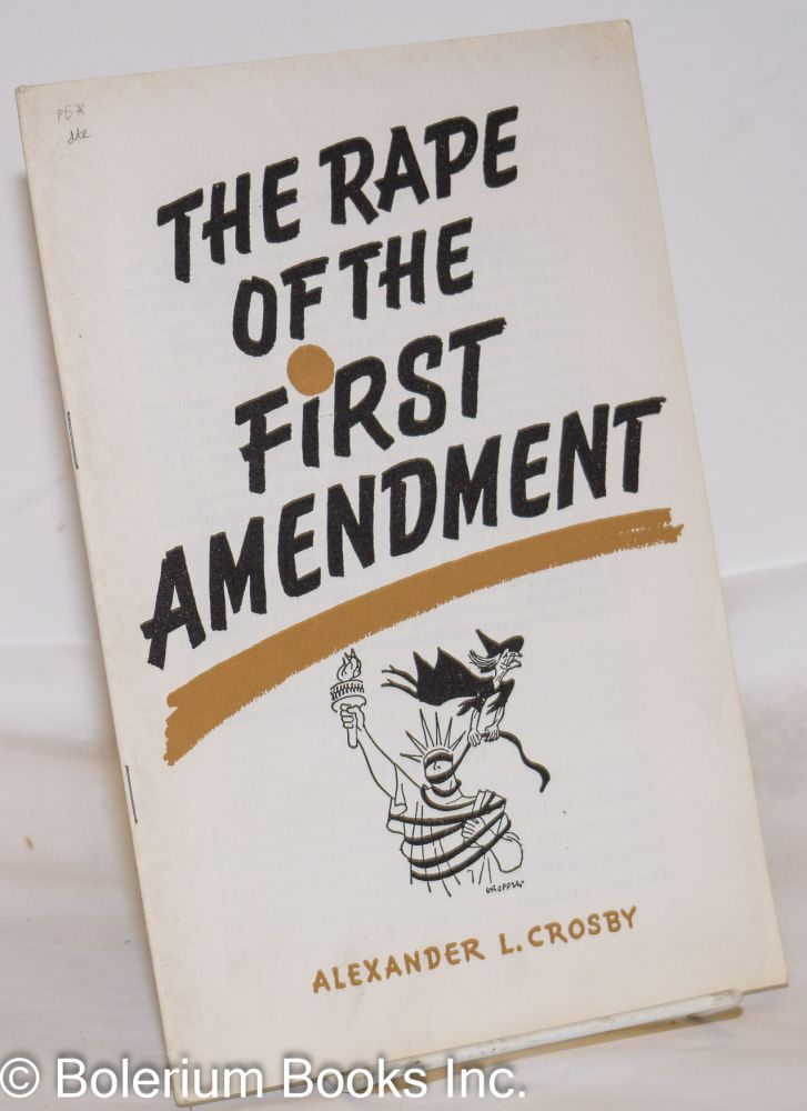 The rape of the First Amendment. Alexander L. Crosby.