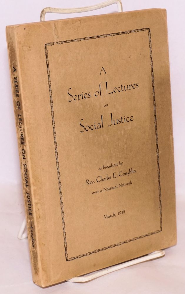 A series of lectures on social justice. Charles E. Coughlin.