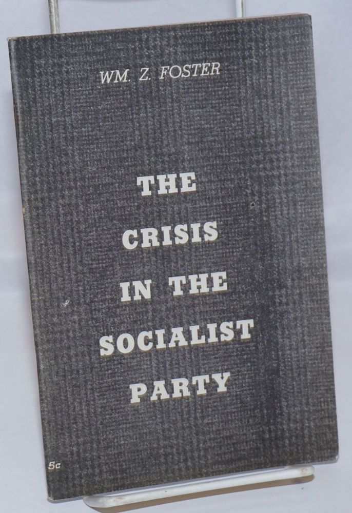 The crisis in the Socialist Party. William Z. Foster.