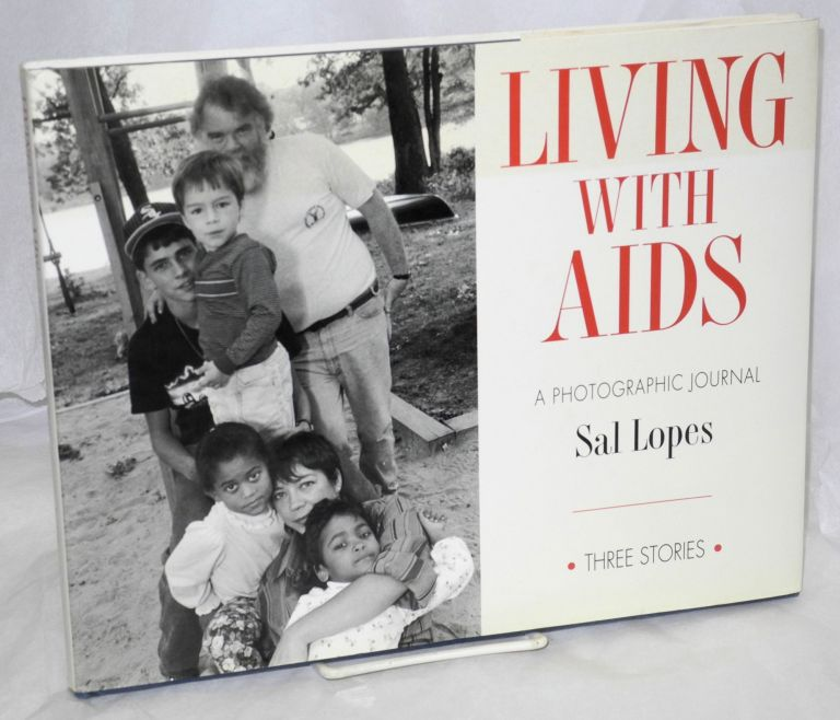 Living with AIDS; a photographic journal. Sal Lopes, , Vicki Goldberg.