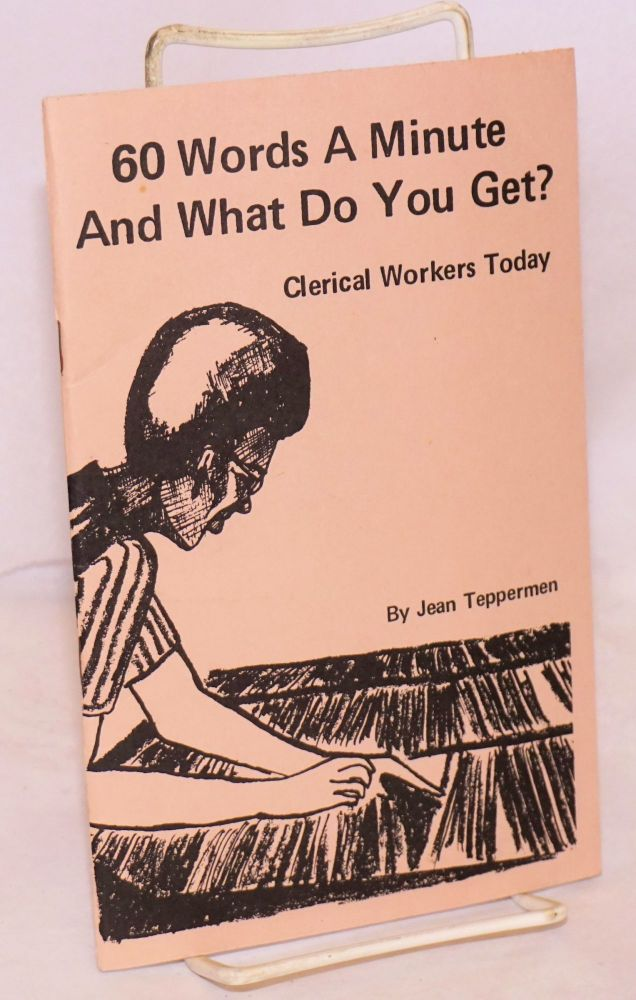 60 words a minute and what do you get? Clerical workers today. Jean Teppermen.