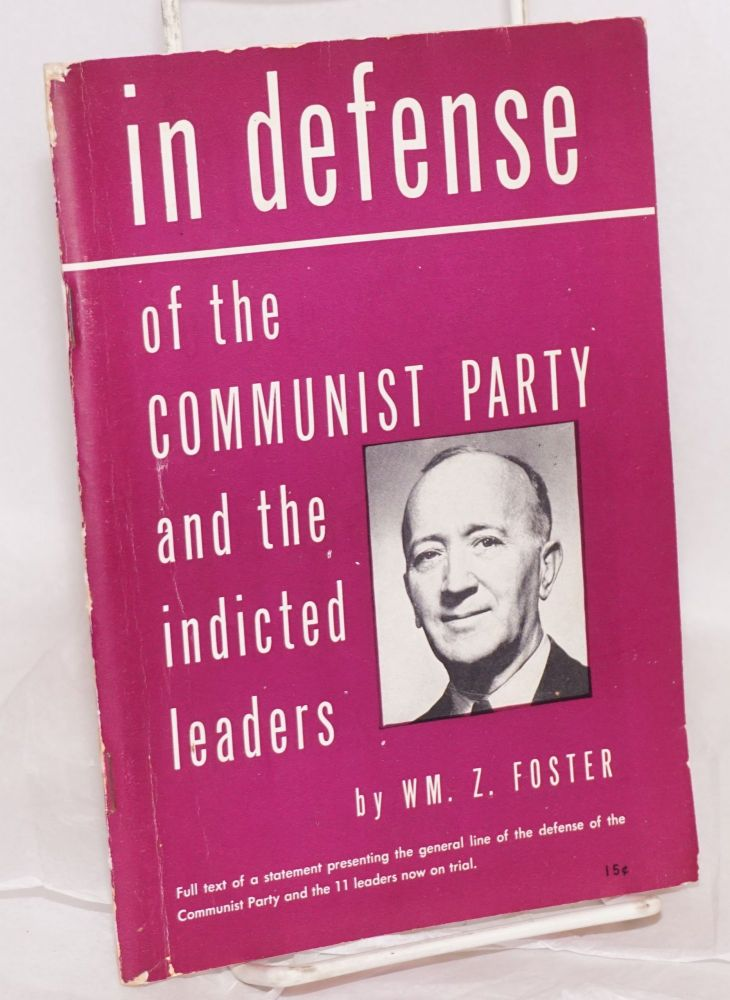 In defense of the Communist Party and the indicted leaders. William Z. Foster.