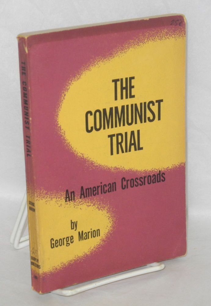 The Communist trial; an American crossroads. George Marion.