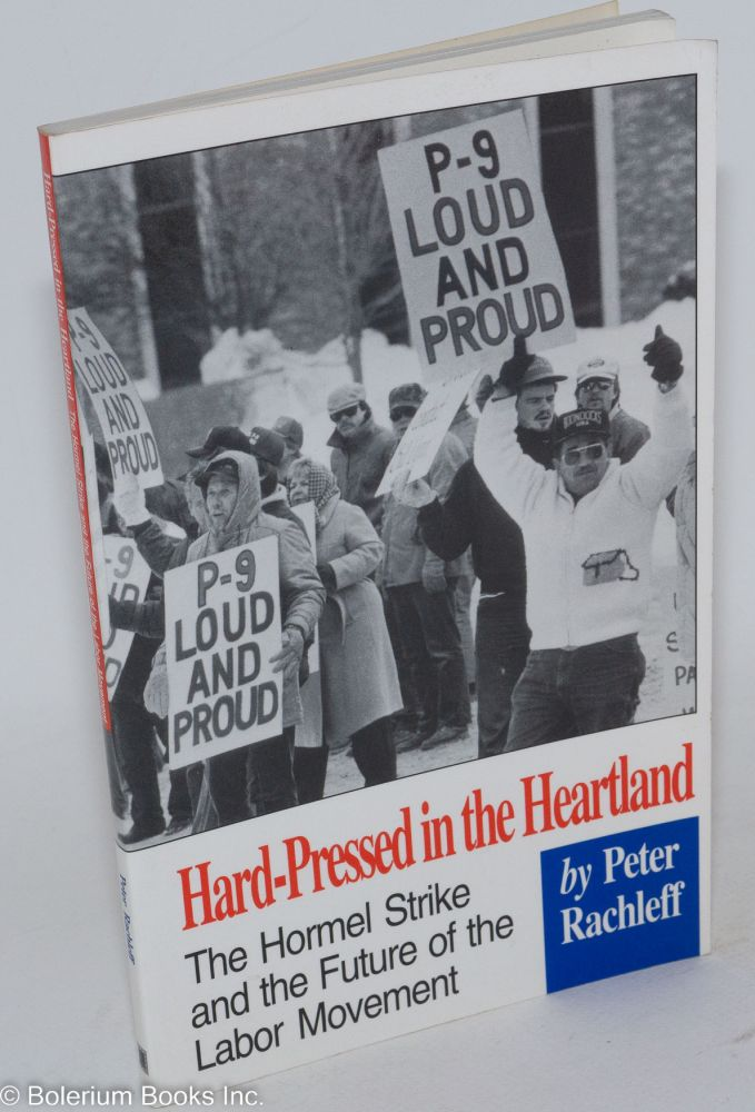 Hard-pressed in the heartland; the Hormel strike and the future of the labor movement. Peter Rachleff.