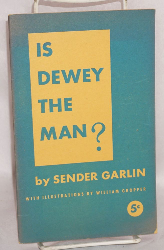 Is Dewey the man? With illustrations by William Gropper. Sender Garlin.