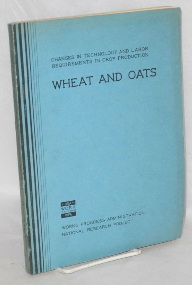 Changes in technology and labor requirements in crop production: wheat and oats. Robert B. Elwood, D. Clarence Schmutz, Lloyd E. Arnold, Eugene G. McKibben.