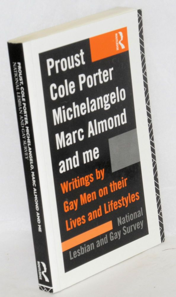 Proust, Cole Porter, Michelangelo, Marc Almond and me; writings by gay men on their lives and lifestyles from the archives of the National Lesbian and Gay Survey