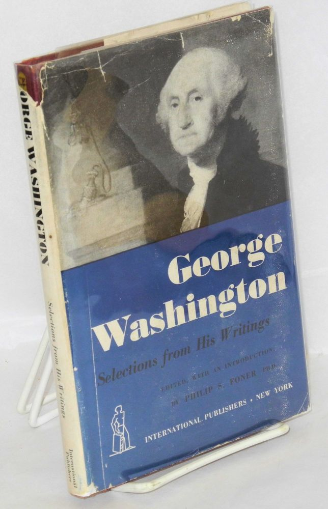 George Washington; selections from his writings. Edited, with an introduction by Philip S. Foner. George Washington.