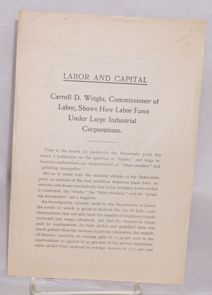 Labor and capital, Carroll D. Wright, Commissioner of Labor, shows how labor fares under large industrial corporations