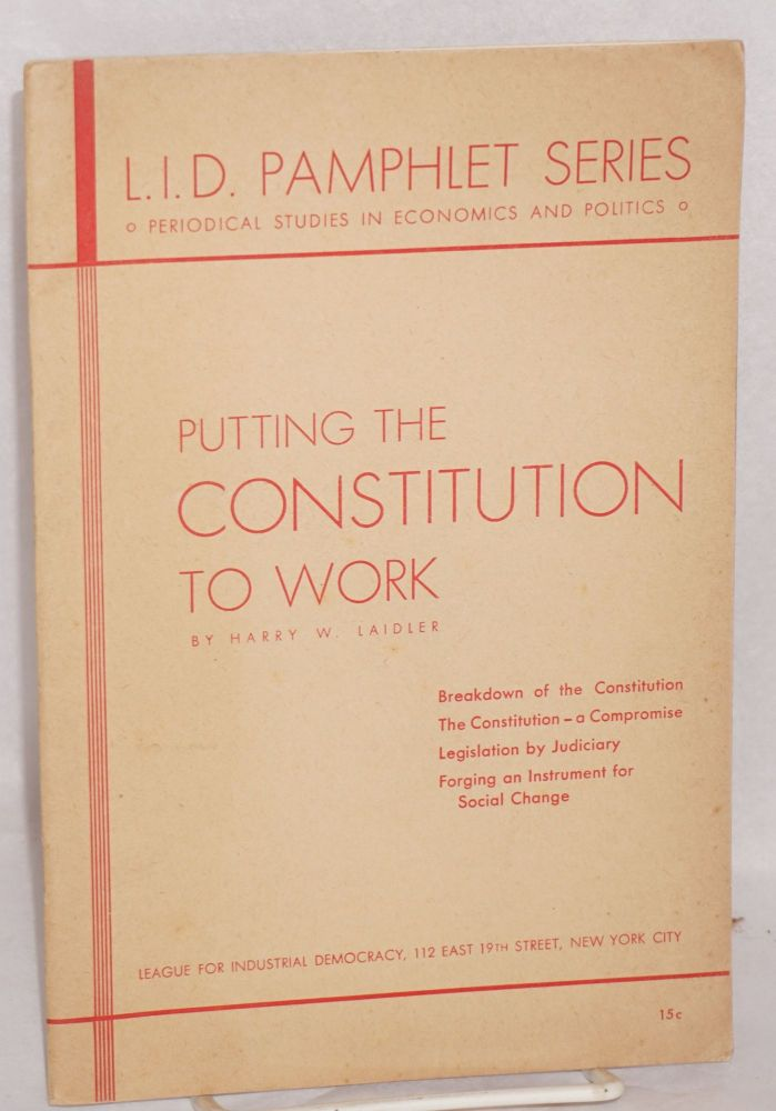 Putting the Constitution to work. Harry W. Laidler.