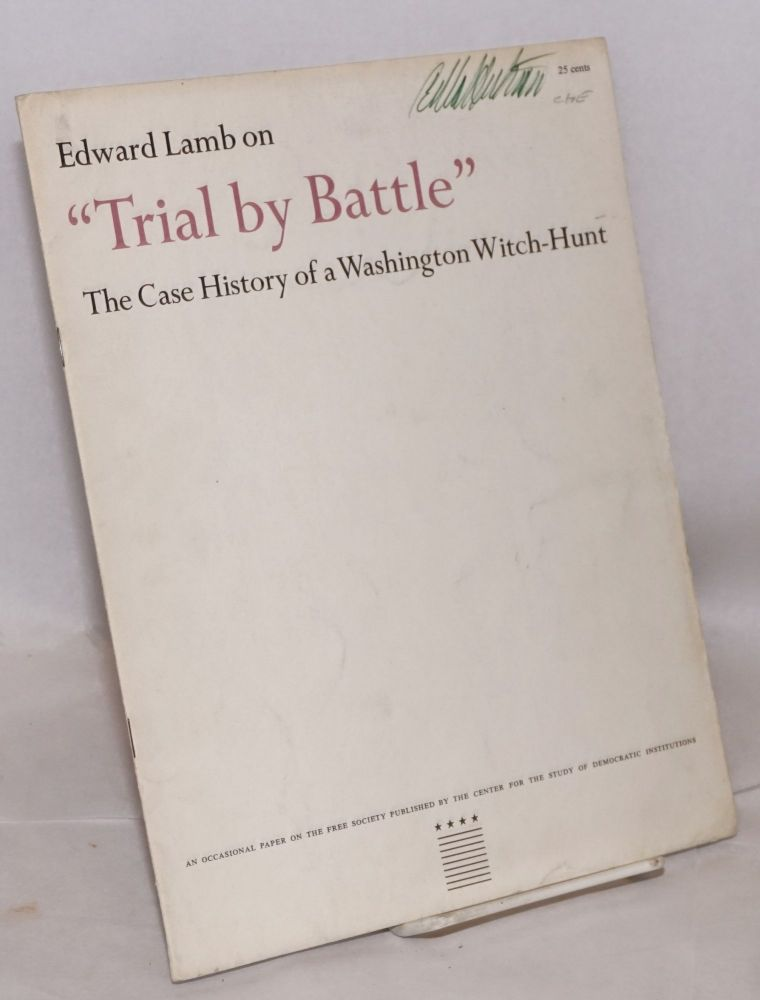 """""""Trial by battle."""" The case history of a Washington witch-hunt. Introduction by Harry S. Ashmore. Edward Lamb."""