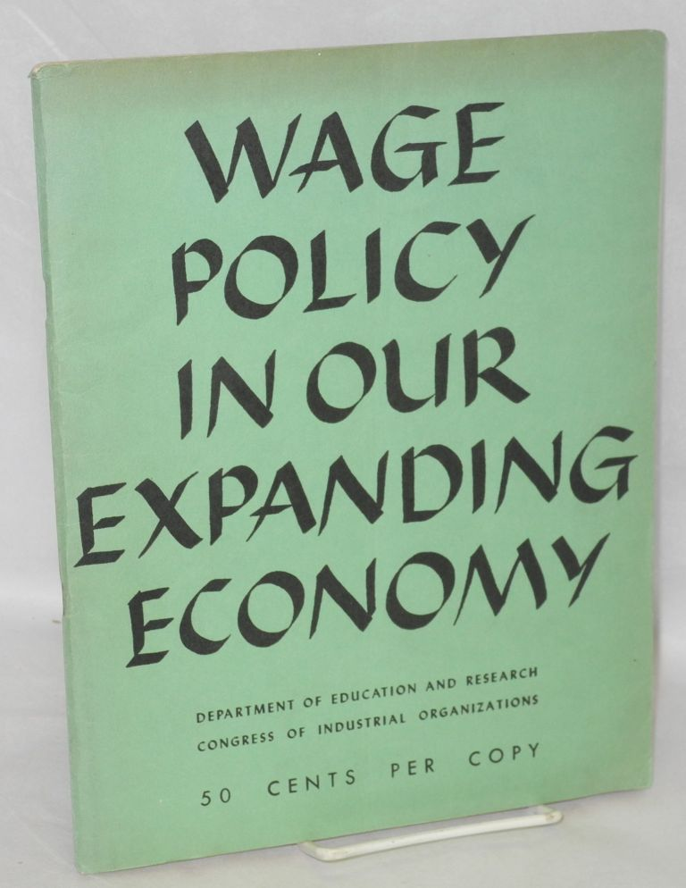 Wage policy in our expanding economy. Congress of Industrial Organizations. Department of Education and Research.