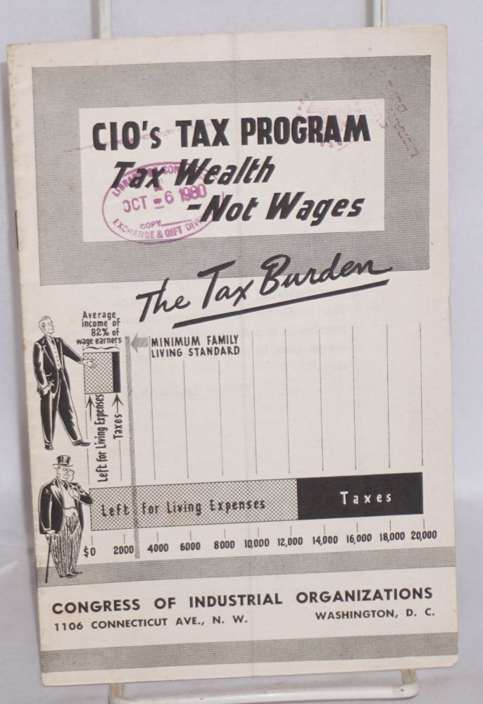 CIO's tax program; tax wealth-- not wages. Congress of Industrial Organizations.
