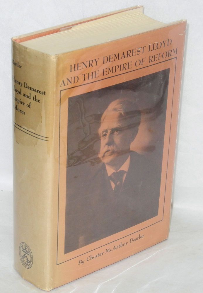 Henry Demarest Lloyd and the empire of reform. Chester McArthur Destler.