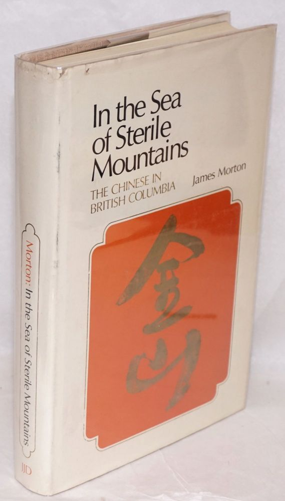 In the sea of sterile mountains; the Chinese in British Columbia. James Morton.