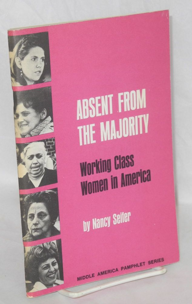 Absent from the majority; working class women in America. Nancy Seifer.