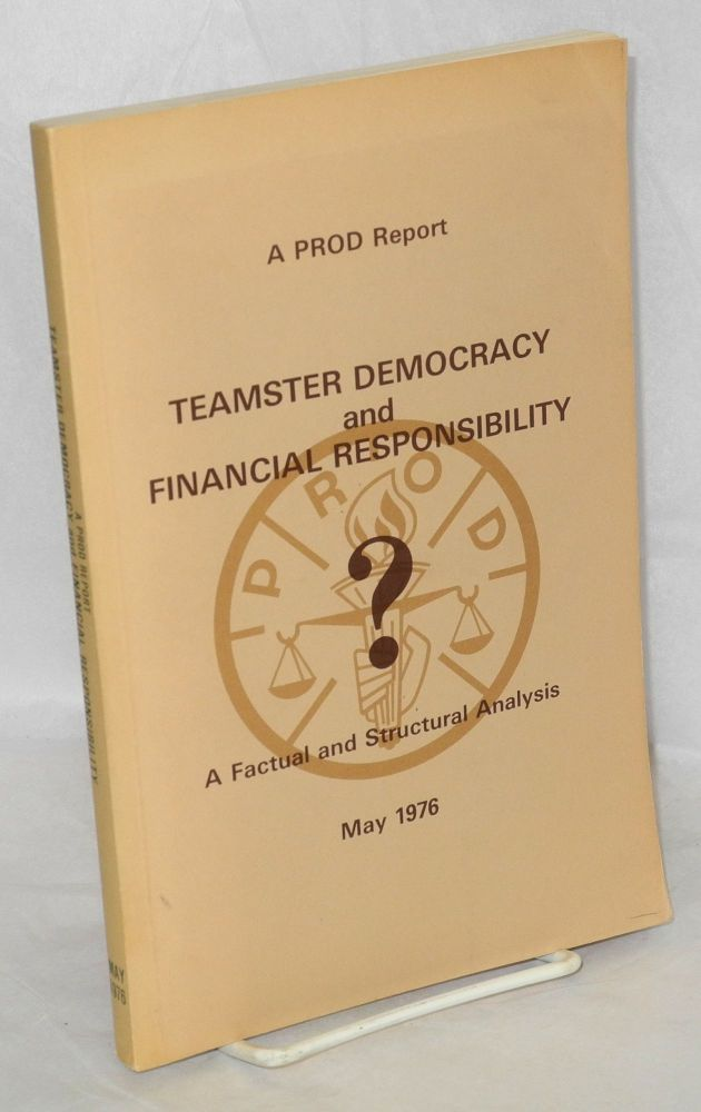 Teamster democracy and financial responsibility. A factual and structural analysis - May, 1976. PROD.