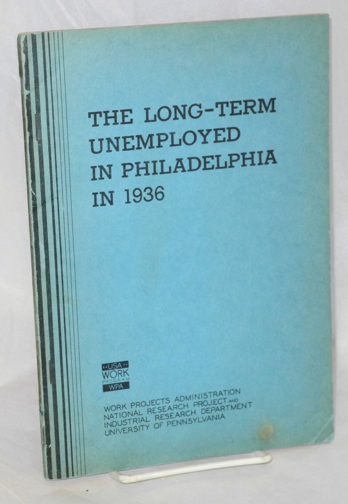 The long-term unemployed in Philadelphia in 1936. A study of the chief wage earners of families on relief or the Works Program for two years prior to August 1936. Gladys L. Palmer, Janet H. Lewis.