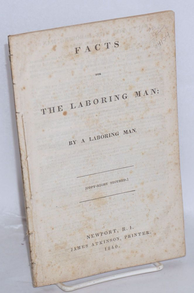 Facts for the laboring man: by a laboring man. Thomas Robison Hazard.