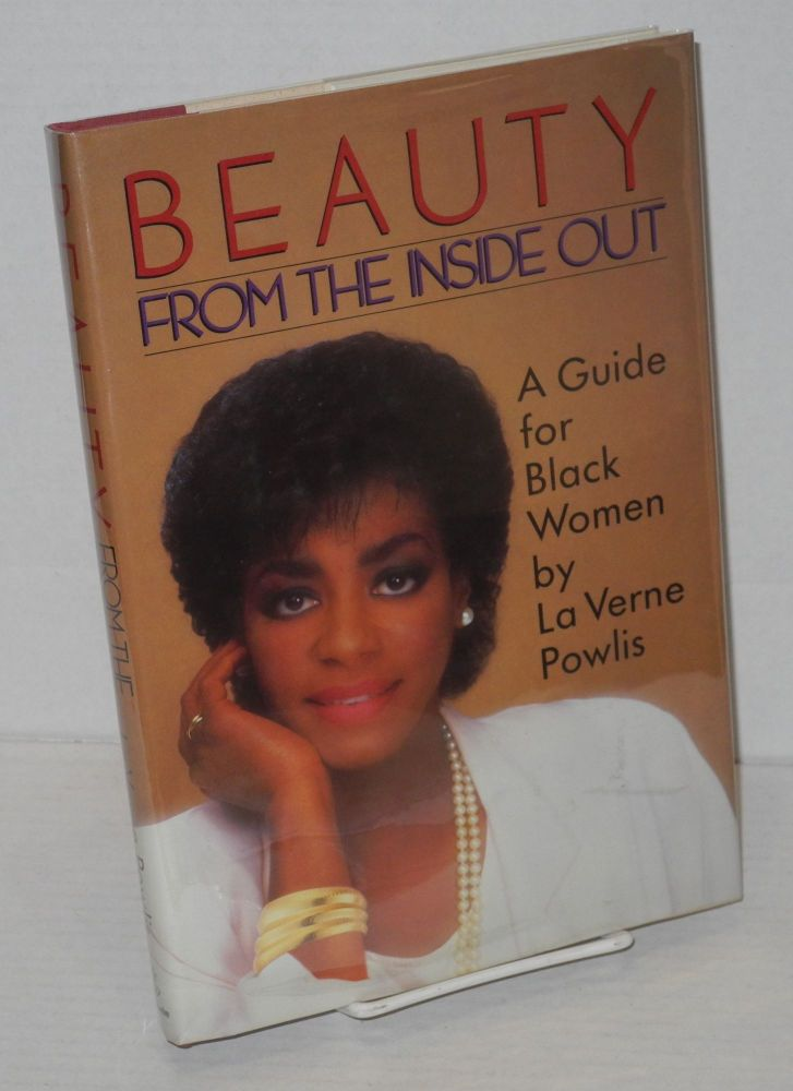 Beauty from the inside out; a guide for black women. La Verne Powlis.