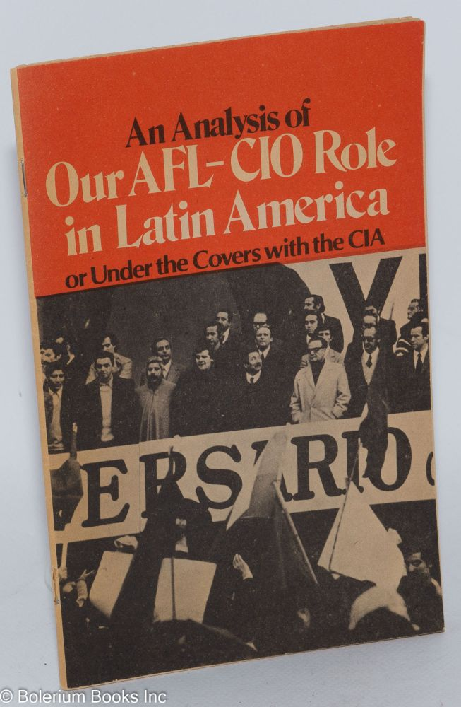 An analysis of our AFL-CIO role in Latin America, or under the covers with the CIA.* Second printing. Fred Hirsch.