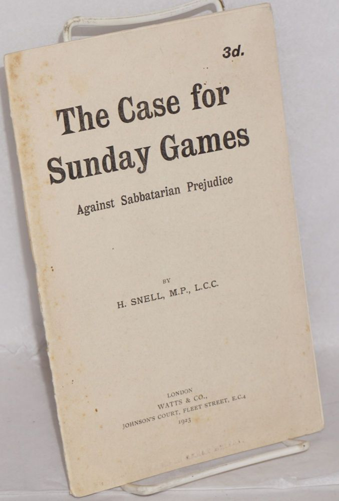 The case for Sunday games; against Sabbatarian prejudice. H. Snell.