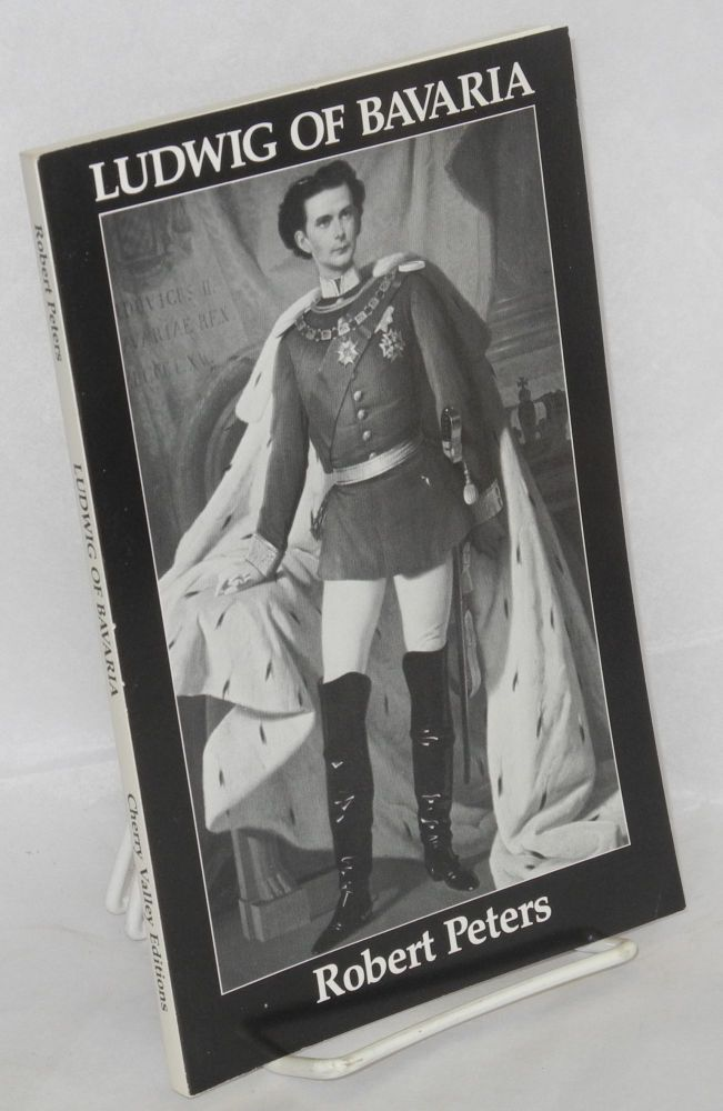 Ludwig of Bavaria; a verse biography and a play for single performer. Robert Peters.