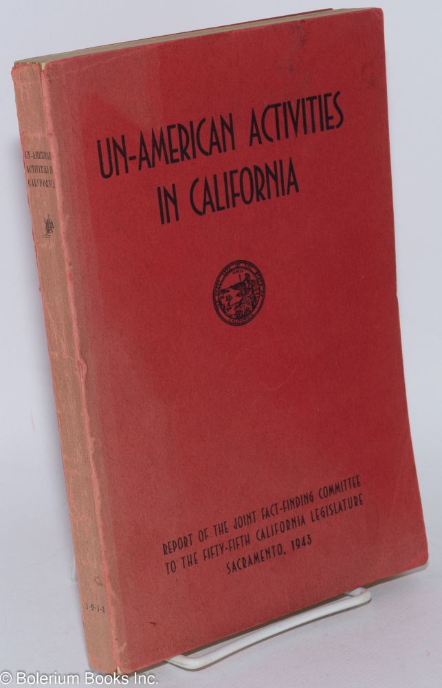 Un-American Activities in California, [1943]. Report of the Joint Fact-Finding Committee to the...