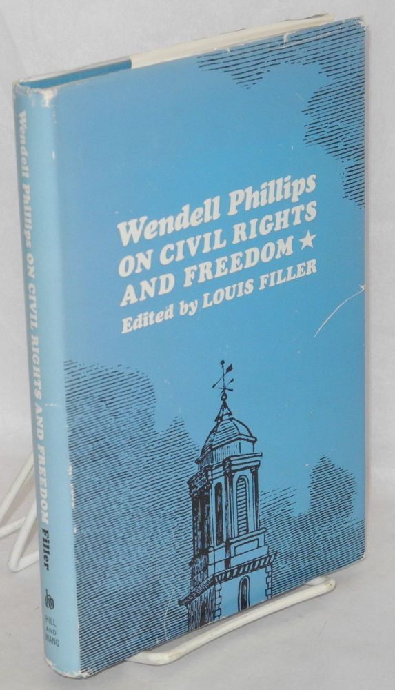 Wendell Phillips on civil rights and freedom. Louis Filler, ed.