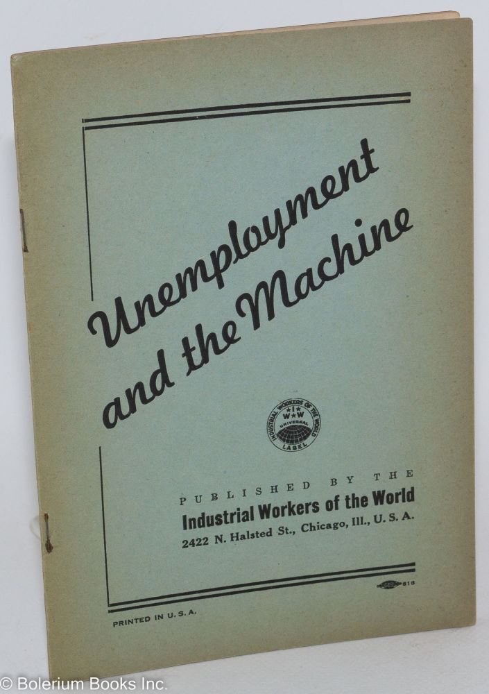 Unemployment and the machine. Industrial Workers of the World.