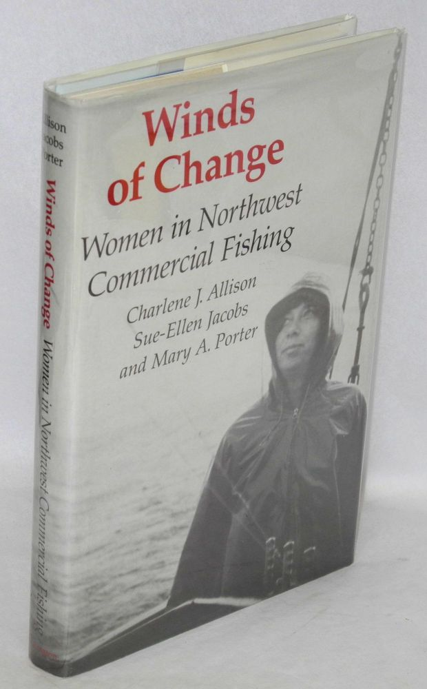 Winds of change; women in Northwest commercial fishing. Charlene J. Allison, , Sue-Ellen Jacobs, Mary A. Porter.