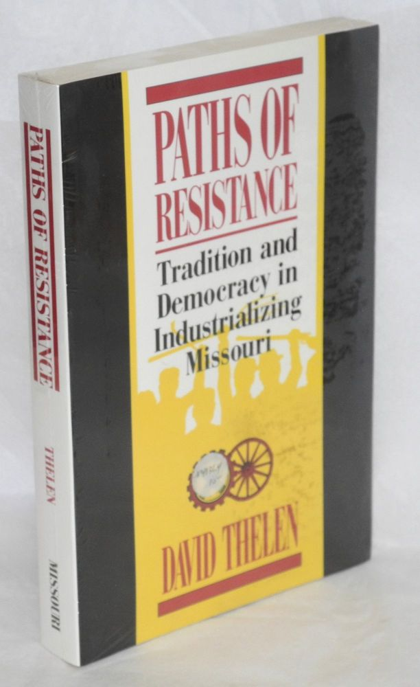 Paths of resistance; tradition and democracy in industrializing Missouri. David Thelen.