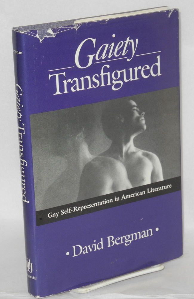 Gaiety transfigured; gay self-representation in American literature. David Bergman.