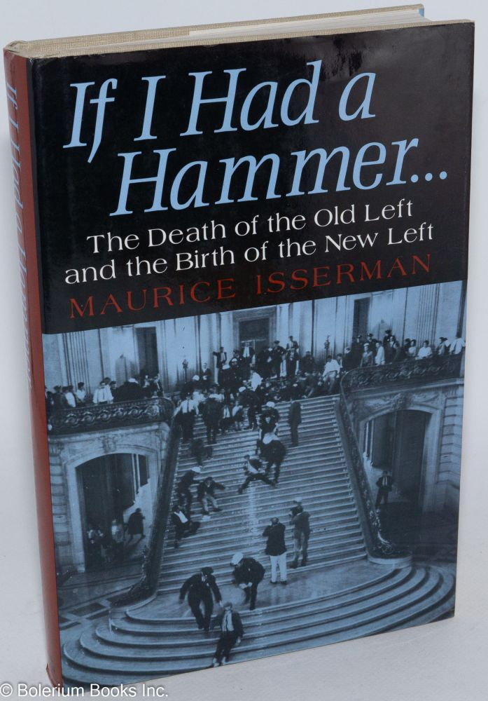 If I had a hammer.... The death of the old left and the birth of the new left. Maurice Isserman.