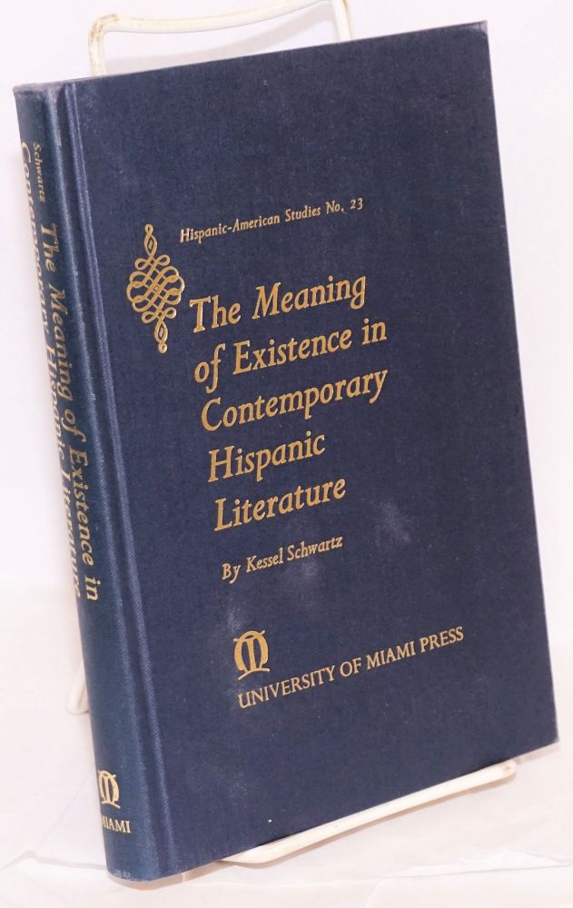 The meaning of existence in contemporary Hispanic literature. Kessel Schwartz.