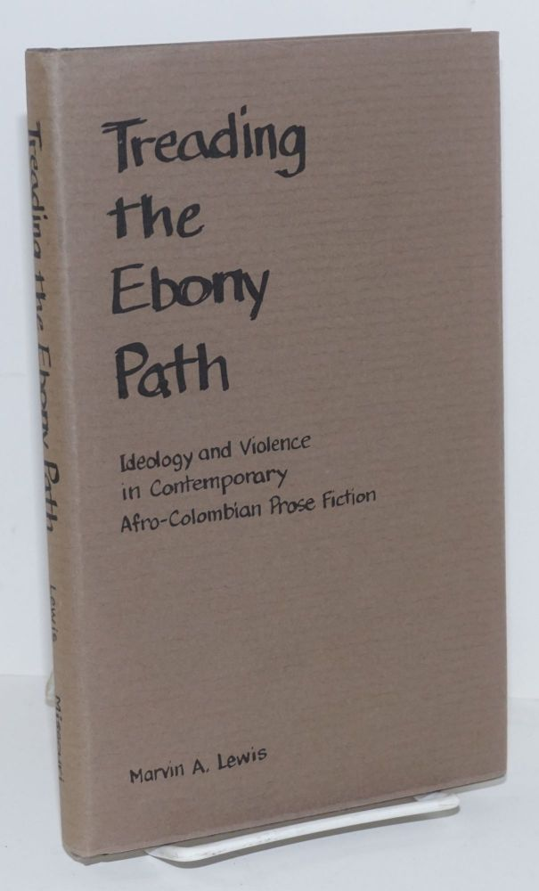 Treading the ebony path; ideology and violence in contemporary Afro-Colombian prose fiction. Marvin A. Lewis.