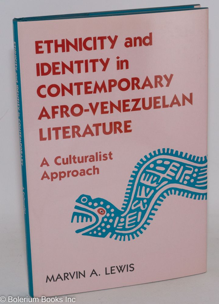 Ethnicity and identity in contemporary Afro-Venezuelan literature; a culturalist approach. Marvin A. Lewis.