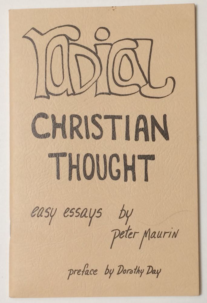Radical Christian thought: Easy essays by Peter Maurin. Peter Maurin, Dorothy Day.