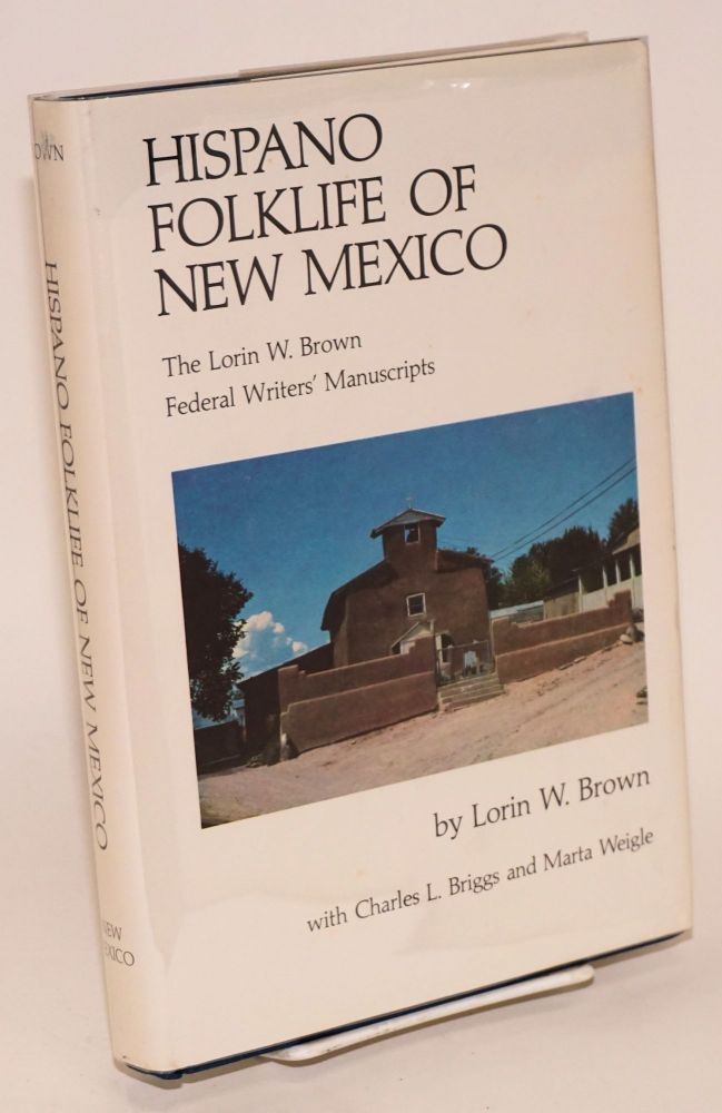 Hispano folklife of New Mexico: the Lorin W. Brown Federal Writers' Project manuscripts. Lorin W. Brown, Charles L. Briggs, Marta Weigle.