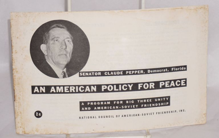 An American policy for peace; a program for big three unity and American-Soviet Friendship. Claude Pepper.