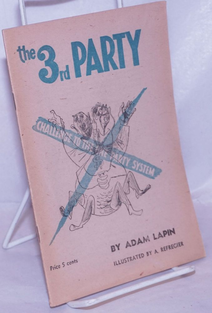 The 3rd Party; challenge to the one party system. Illustrated by A. Refregier. Adam Lapin.