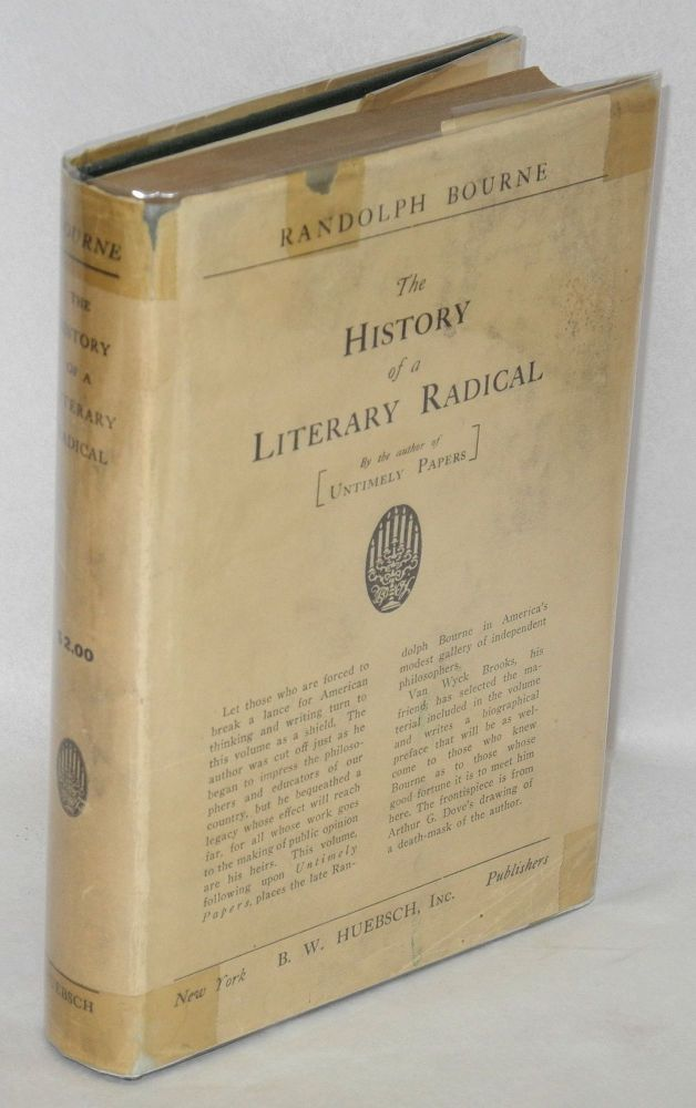 History of a literary radical, and other essays. Edited with an introduction by Van Wyck Brooks. Randolph Bourne.