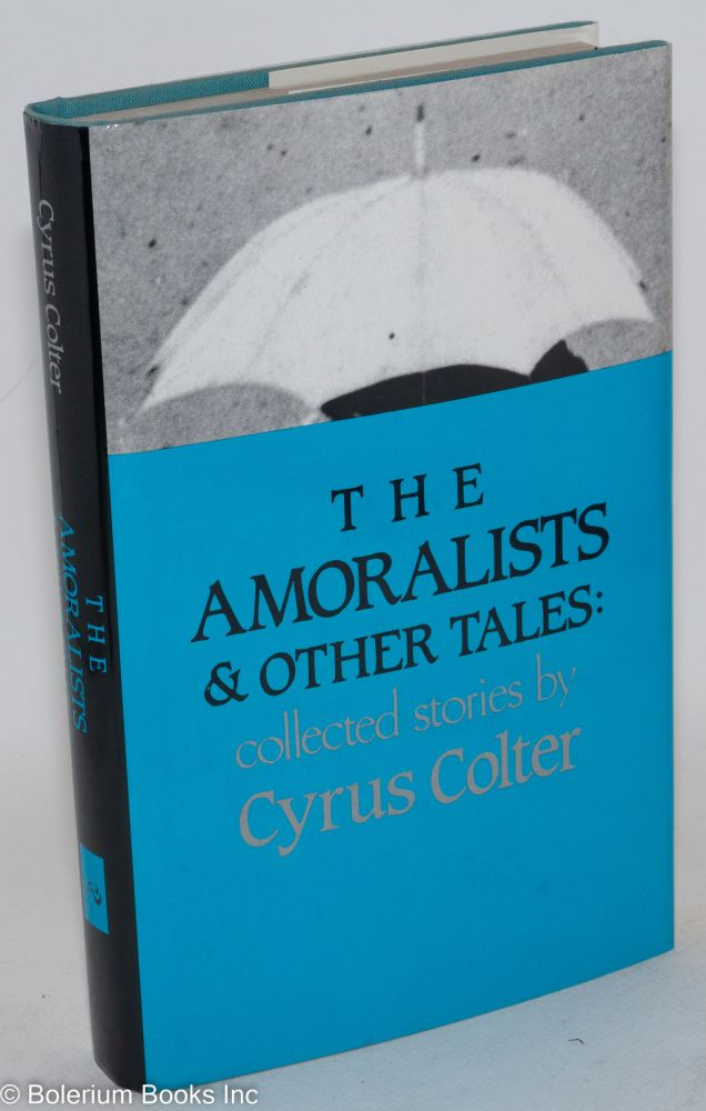 The amoralists & other tales: collected stories by Cyrus Colter. Cyrus Colter.