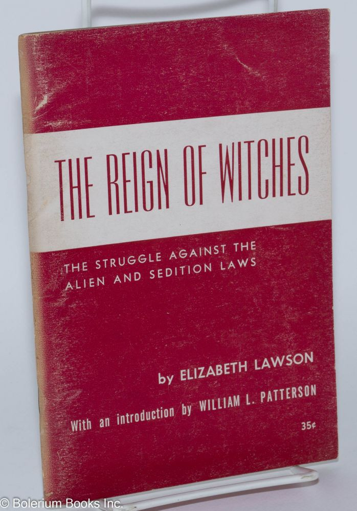 The reign of witches; the struggle against the Alien and Sedition Laws: 1798-1801. With an introduction by William L. Patterson. Elizabeth Lawson.
